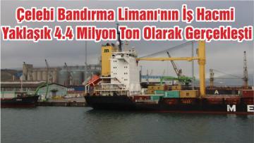 Çelebi Bandırma Limanı'nın İş Hacmi Yaklaşık 4.4 Milyon Ton Olarak Gerçekleşti