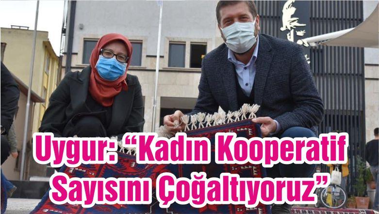 """Uygur: """"Kadın Kooperatif Sayısını Çoğaltıyoruz"""""""