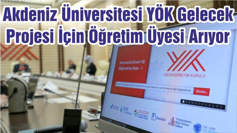 Akdeniz Üniversitesi YÖK Gelecek Projesi İçin Öğretim Üyesi Arıyor