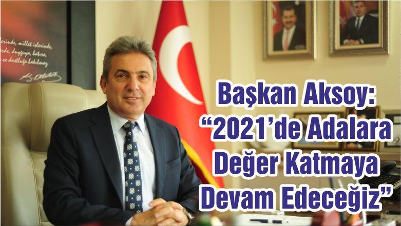 """Başkan Aksoy: """"2021'de Adalara Değer Katmaya Devam Edeceğiz"""""""