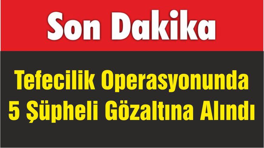 Tefecilik Operasyonunda 5 Şüpheli Gözaltına Alındı