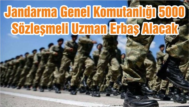 Jandarma Genel Komutanlığı 5000 Sözleşmeli Uzman Erbaş Alacak