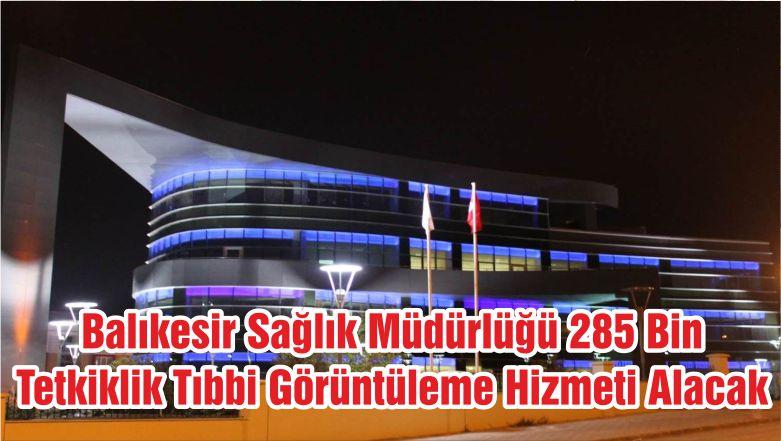 Balıkesir Sağlık Müdürlüğü 285 Bin Tetkiklik Tıbbi Görüntüleme Hizmeti Alacak