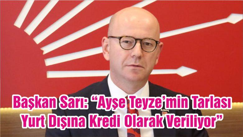 """Başkan Sarı: """"Ayşe Teyze'min Tarlası Yurt Dışına Kredi Olarak Veriliyor"""""""