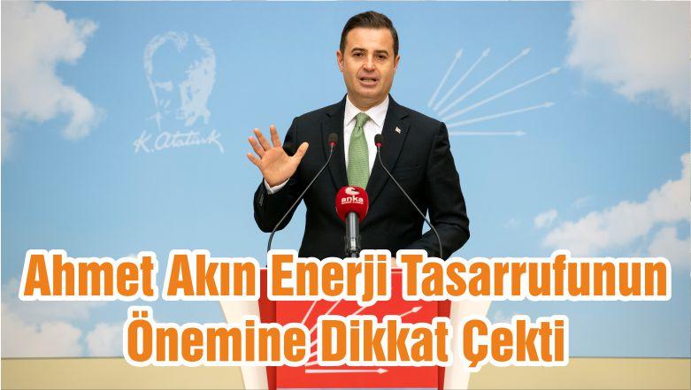 Ahmet Akın Enerji Tasarrufunun Önemine Dikkat Çekti