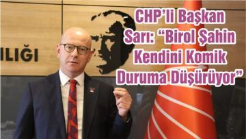 """CHP'li Başkan Sarı: """"Birol Şahin Kendini Komik Duruma Düşürüyor"""""""