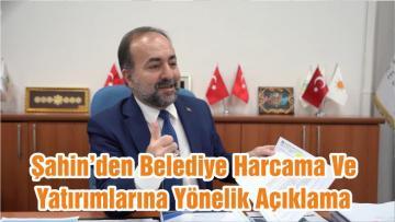 Şahin Belediye Harcama Ve Yatırımlarına Yönelik Açıklamada Bulundu