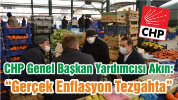 """CHP Genel Başkan Yardımcısı Akın: """"Gerçek Enflasyon Tezgahta"""""""