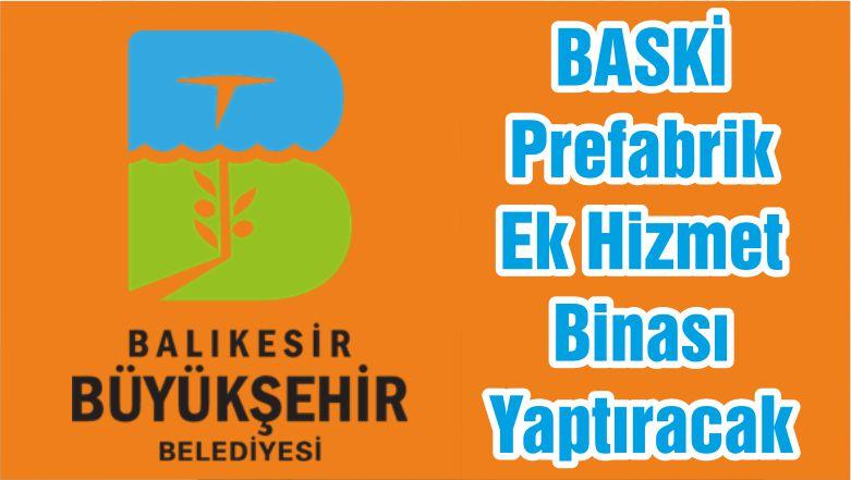 BASKİ Prefabrik Ek Hizmet Binası Yaptıracak