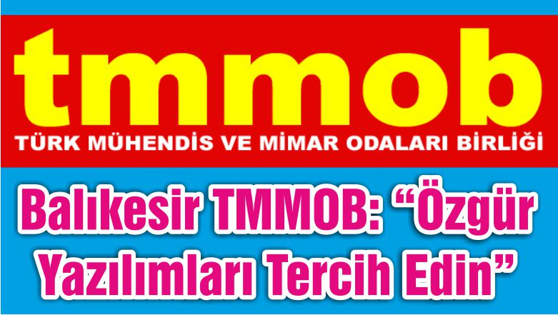 """Balıkesir TMMOB: """"Özgür Yazılımları Tercih Edin"""""""