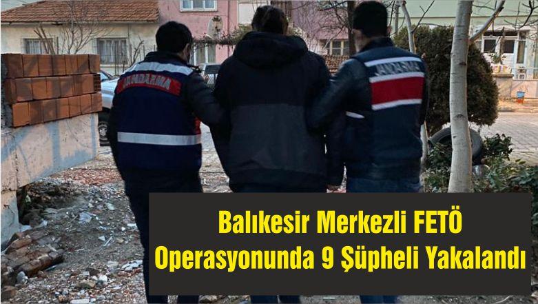 Balıkesir Merkezli FETÖ Operasyonunda 9 Şüpheli Yakalandı