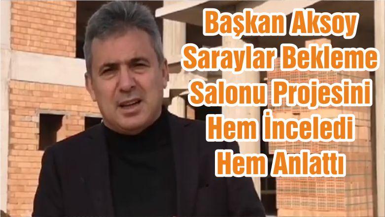 Başkan Aksoy Saraylar Bekleme Salonu Projesini Hem İnceledi Hem Anlattı