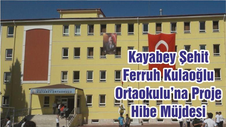 Kayabey Şehit Ferruh Kulaoğlu Ortaokulu'na Proje Hibe Müjdesi