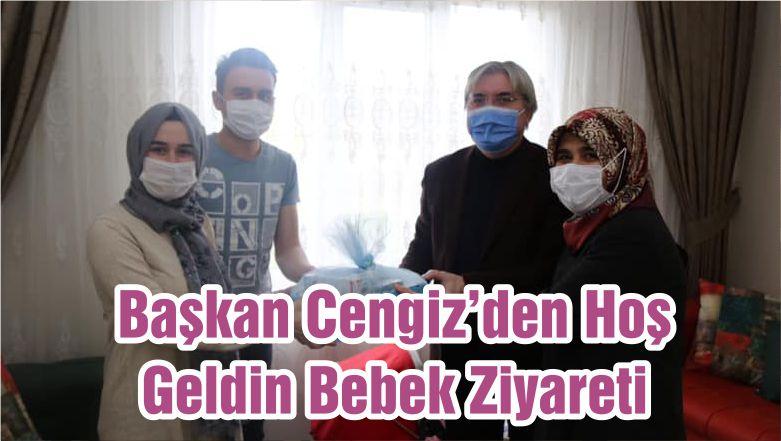 Başkan Cengiz'den Hoş Geldin Bebek Ziyareti