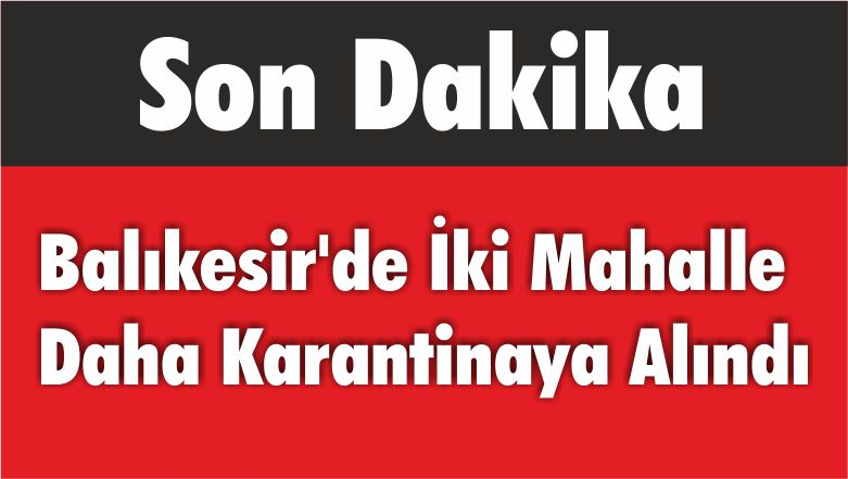 Balıkesir'de İki Mahalle Daha Karantinaya Alındı