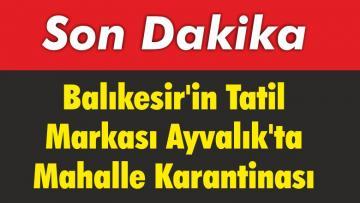 Balıkesir'in Tatil Markası Ayvalık'ta Mahalle Karantinası