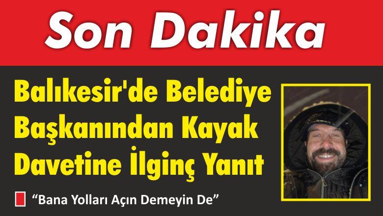 Balıkesir'de Belediye Başkanından Kayak Davetine İlginç Yanıt