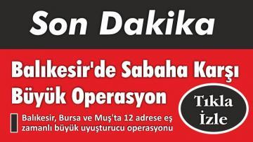Balıkesir'de Sabaha Karşı Büyük Operasyon