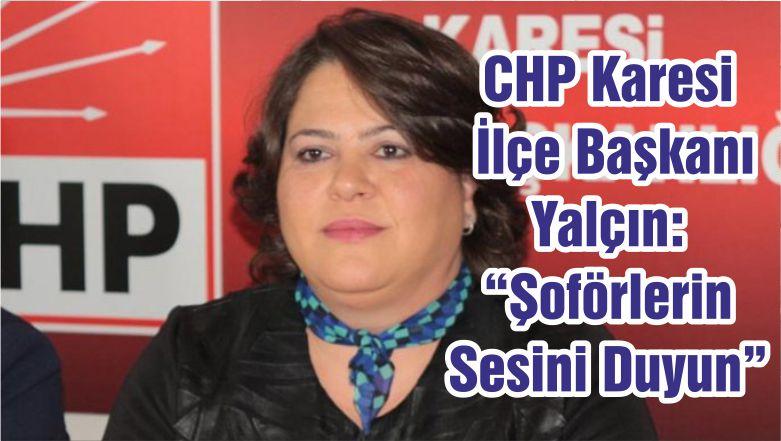 """CHP Karesi İlçe Başkanı Yalçın: """"Şoförlerin Sesini Duyun"""""""