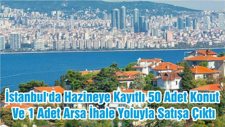 İstanbul'da Hazineye Kayıtlı 50 Adet Konut Ve 1 Adet Arsa İhale Yoluyla Satışa Çıktı