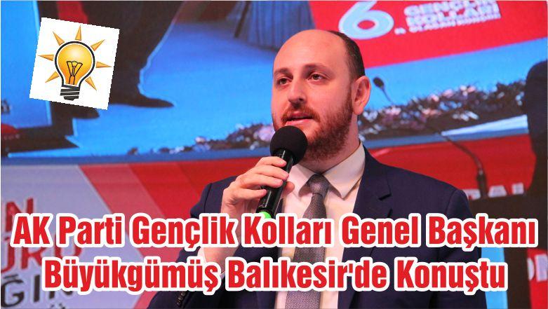 AK Parti Gençlik Kolları Genel Başkanı Büyükgümüş Balıkesir'de Konuştu