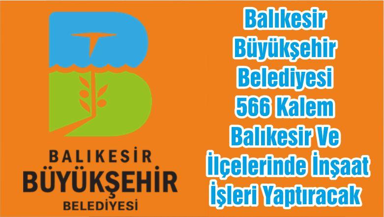 Balıkesir Büyükşehir Belediyesi 566 Kalem Balıkesir Ve İlçelerinde İnşaat İşleri Yaptıracak