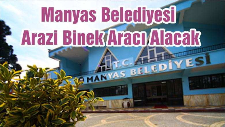 Manyas Belediyesi Arazi Binek Aracı Alacak