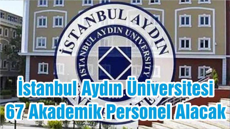 İstanbul Aydın Üniversitesi 67 Akademik Personel Alacak