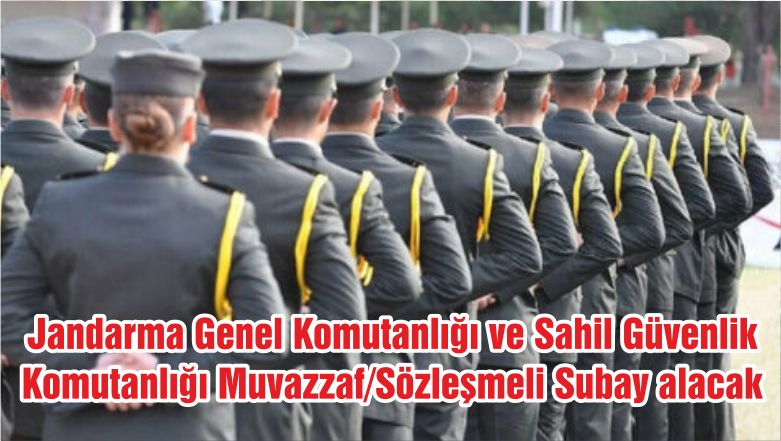 Jandarma Genel Komutanlığı ve Sahil Güvenlik Komutanlığı Muvazzaf/Sözleşmeli Subay alacak