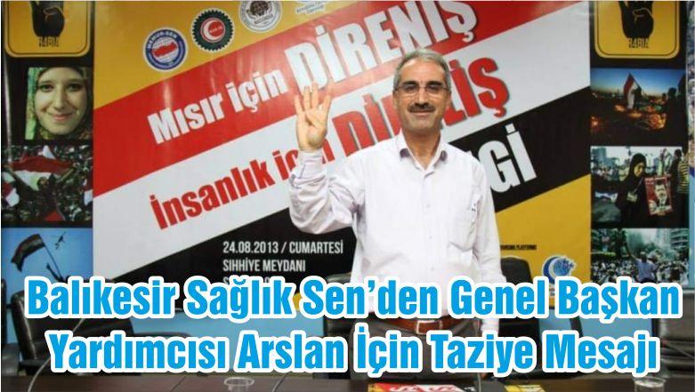 Balıkesir Sağlık Sen'den Genel Başkan Yardımcısı Arslan İçin Taziye Mesajı