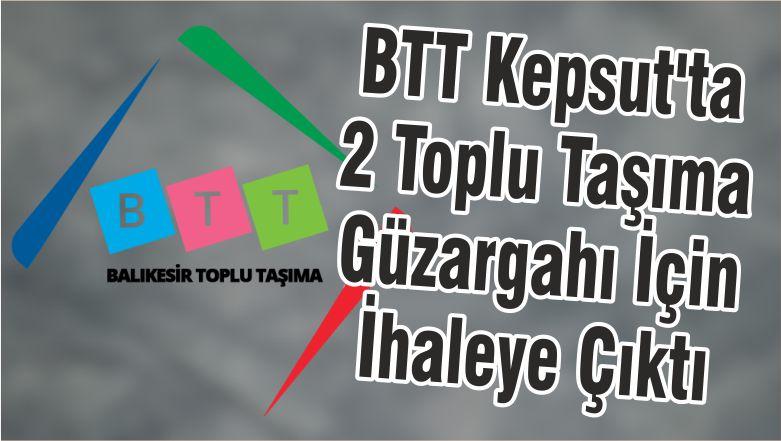BTT Kepsut'ta 2 Toplu Taşıma Güzargahı İçin İhaleye Çıktı
