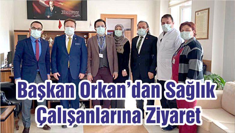 Başkan Orkan'dan Sağlık Çalışanlarına Ziyaret