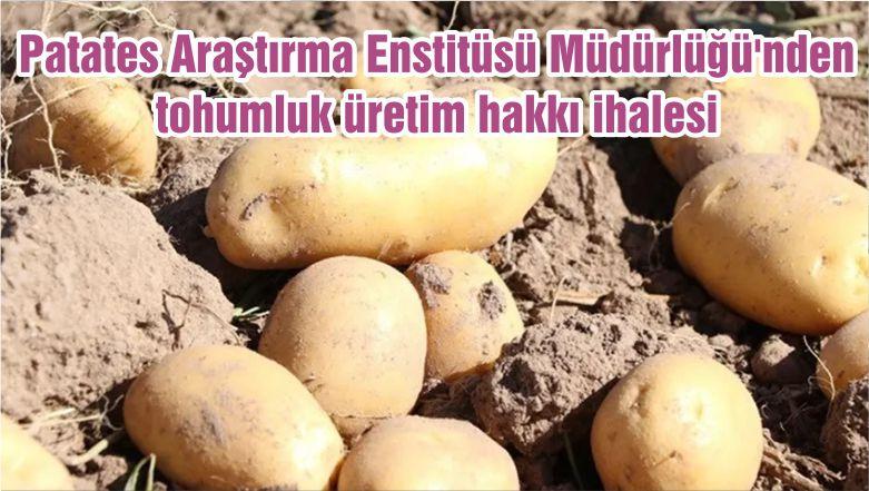 Patates Araştırma Enstitüsü Müdürlüğü'nden tohumluk üretim hakkı ihalesi