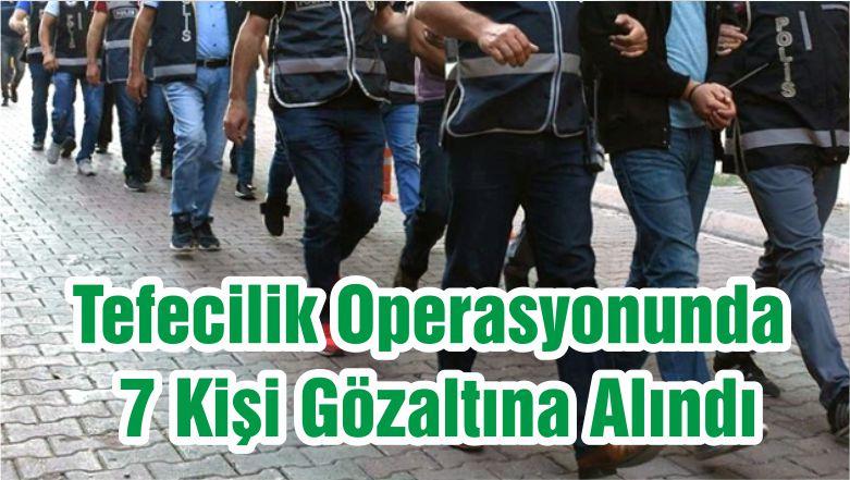 Tefecilik Operasyonunda 7 Kişi Gözaltına Alındı