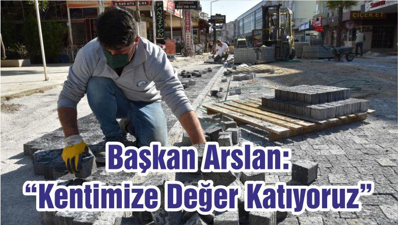 """Başkan Arslan: """"Kentimize Değer Katıyoruz"""""""