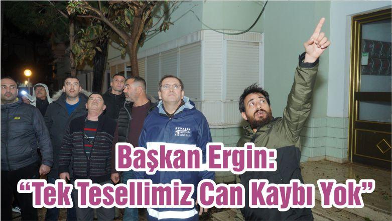 """Başkan Ergin: """"Tek Tesellimiz Can Kaybı Yok"""""""
