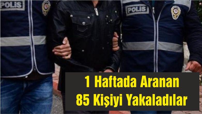 1 Haftada Aranan 85 Kişiyi Yakaladılar