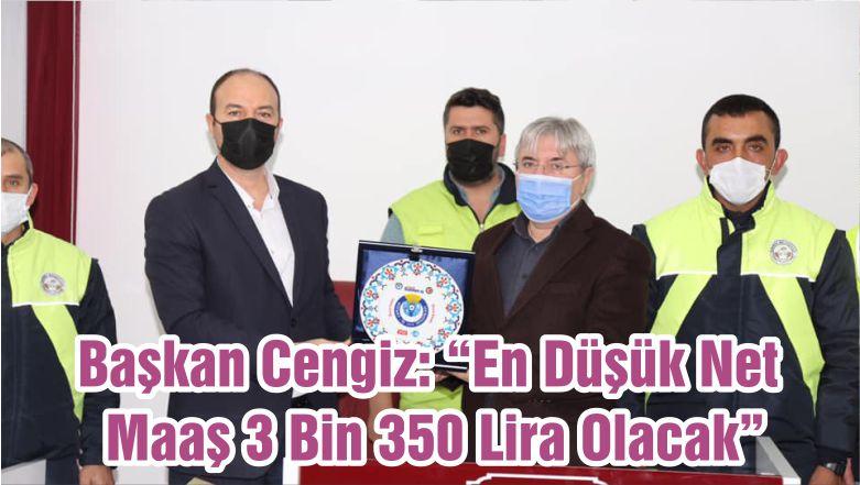 """Başkan Cengiz: """"En Düşük Net Maaş 3 Bin 350 Lira Olacak"""""""