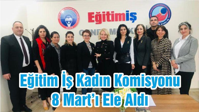 Eğitim İş Kadın Komisyonu 8 Mart'ı Ele Aldı