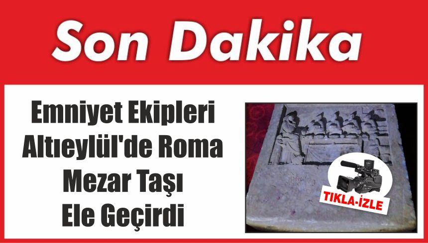 Emniyet Ekipleri Altıeylül'de Roma Mezar Taşı Ele Geçirdi