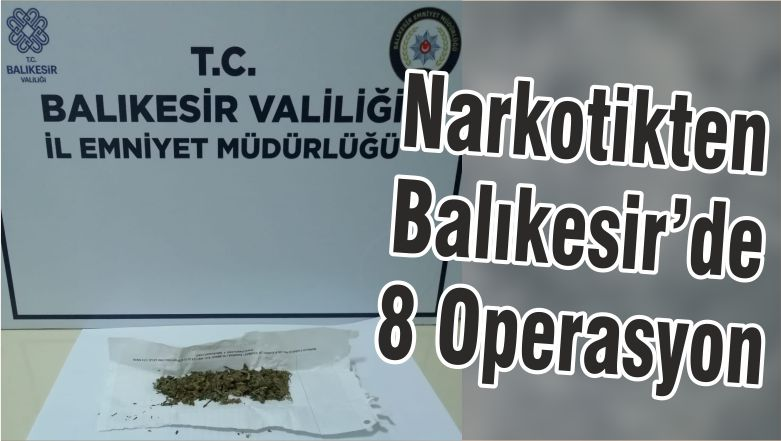 Narkotikten Balıkesir'de 8 Operasyon