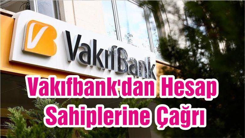 Vakıfbank'dan Hesap Sahiplerine Çağrı