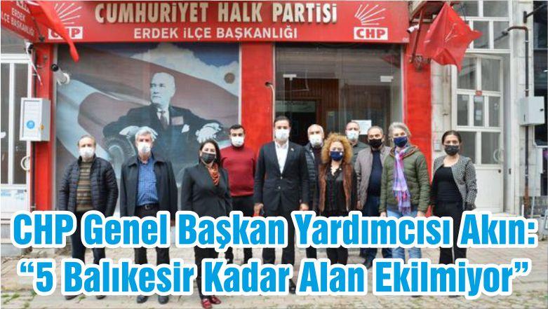 """CHP Genel Başkan Yardımcısı Akın: """"5 Balıkesir Kadar Alan Ekilmiyor"""""""