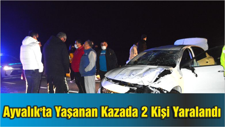 Ayvalık'ta Yaşanan Kazada 2 Kişi Yaralandı