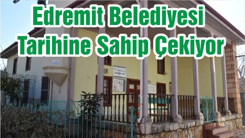 Edremit Belediyesi Tarihine Sahip Çekiyor