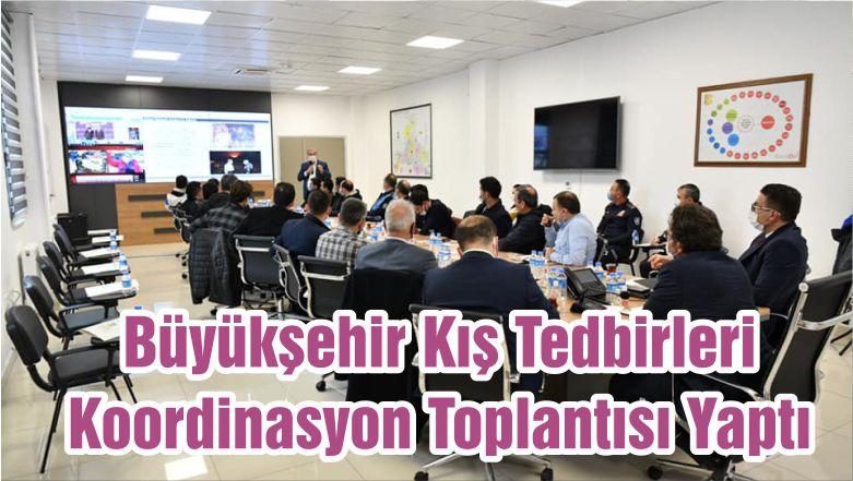 Büyükşehir Kış Tedbirleri Koordinasyon Toplantısı Yaptı