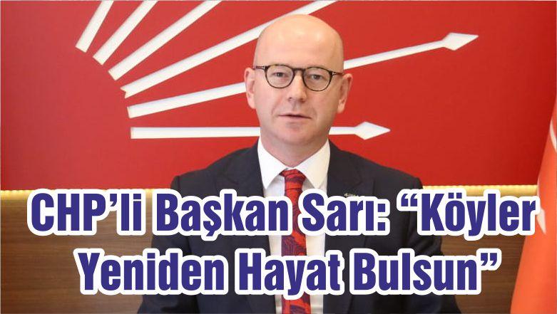 """CHP'li Başkan Sarı: """"Köyler Yeniden Hayat Bulsun"""""""