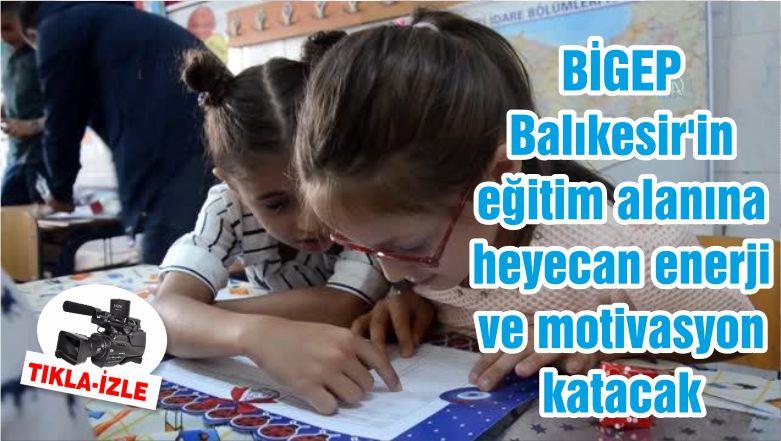 BİGEP Balıkesir'in eğitim alanına heyecan enerji ve motivasyon katacak