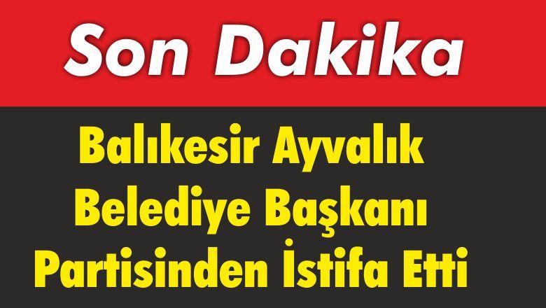 Balıkesir'de Belediye Başkanı Partisinden İstifa Etti
