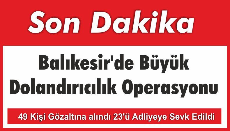 Balıkesir'de Büyük Dolandırıcılık Operasyonu